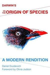 Darwin's on the Origin of Species : A Modern Rendition by Daniel Duzdevich...