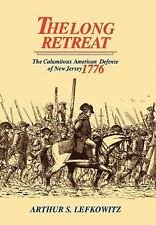 The Long Retreat : The Calamitous Defense of New Jersey, 1776 by Arthur S....
