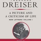 The Dreiser Edition: A Picture and a Criticism of Life Vol. 1 : New Letters...