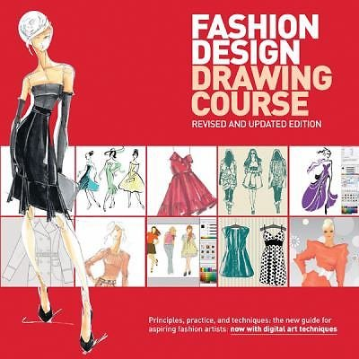 Fashion Design Drawing Course : Principles, Practice, and Techniques: the New...