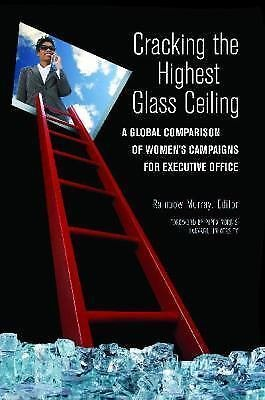 Women and Minorities in Politics: Cracking the Highest Glass Ceiling : A...