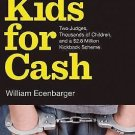 Kids for Cash : Two Judges, Thousands of Children, and a $2. 8 Million...