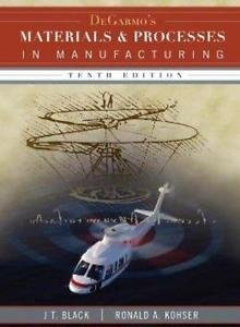 DeGarmo's Materials and Processes in Manufacturing by J. T. Black and Ronald...