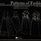 Patterns of Fashion, 1660-1860 Vol. 1 : Englishwomen's Dresses and Their...