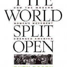 The World Split Open : How the Modern Women's Movement Changed America by...