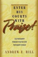 Enter His Courts with Praise! : Old Testament Worship for the New Testament...