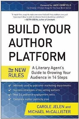 Build Your Author Platform : The New Rules - A Literary Agent's Guide to...