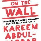 Writings on the Wall : Searching for a New Equality Beyond Black and White by...