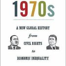 America in the World: The 1970s : A New Global History from Civil Rights to...