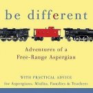 Be Different : Adventures of a Free-Range Aspergian with Practical Advice for...