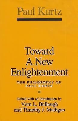 Toward a New Enlightenment : The Philosophy of Paul Kurtz by Paul Kurtz...