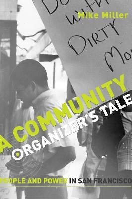 A Community Organizer's Tale : People and Power in San Francisco by Mike...