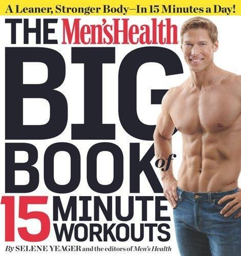 The Men's Health Big Book of 15 Minute Workouts : A Leaner, Stronger Body -...