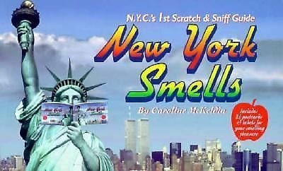 New York Smells : N. Y. C.'s 1st Scratch and Sniff Guide by Caroline McKeldin...