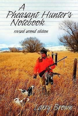 A Pheasant Hunter's Notebook by Larry Brown (2003, Hardcover)
