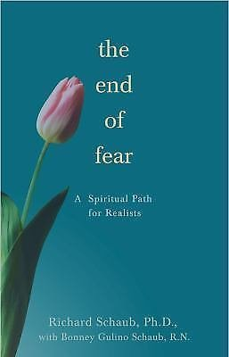 The End of Fear : A Spiritual Path for Realists by Bonney Gulino Schaub and...
