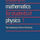 A Course in Mathematics for Students of Physics Vol. 1 by Paul Bamberg and...