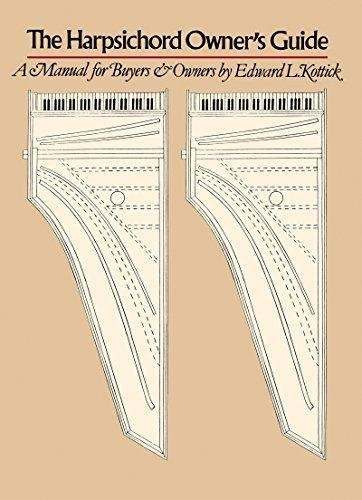 The Harpischord Owner's Guide : A Manual for Buyers and Owners by Edward L....