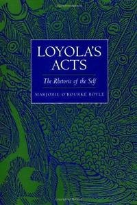The New Historicism Studies in Cultural Poetics: Loyola's Acts : The Rhetoric...