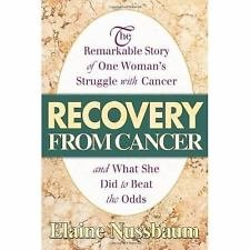 Recovery from Cancer : The Remarkable Story of One Woman's Struggle with...
