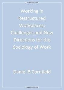 Working in Restructured Workplaces : Challenges and New Directions for the...