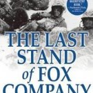 The Last Stand of Fox Company : A True Story of U. S. Marines in Combat by...
