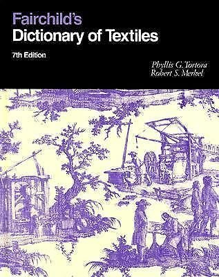 Fairchild's Dictionary of Textiles 7th Edition by Phyllis G. Tortora and...