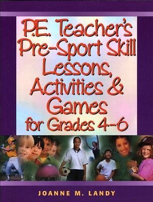 P. E. Teacher's Pre-Sport Skill Lessons, Activities and Games for Grades 4-6...