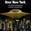 UFOs over New York : A True History of Extraterrestrial Encounters in the...
