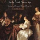 Picturing Men and Women in the Dutch Golden Age : Paintings and People in...