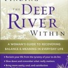 Finding the Deep River Within : A Woman's Guide to Recovering Balance and...
