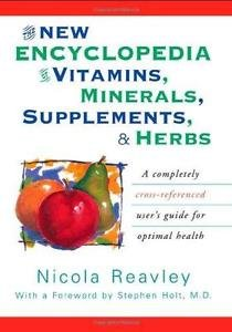 The New Encyclopedia of Vitamins, Minerals, Supplements and Herbs : A...