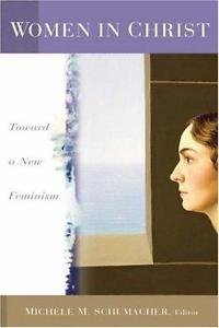 Women in Christ : Toward a New Feminism (2004, Paperback)