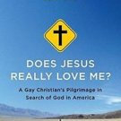 Does Jesus Really Love Me? : A Gay Christian's Pilgrimage in Search of God in...