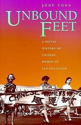 Unbound Feet : A Social History of Chinese Women in San Francisco by Judy...