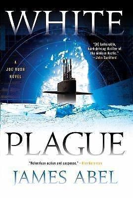 A Joe Rush Novel: White Plague 1 by James Abel (2015, Hardcover)