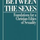 Between the Sexes : Foundations for a Christian Ethics of Sexuality by Lisa...