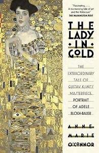 The Lady in Gold : The Extraordinary Tale of Gustave Klimt's Masterpiece,...