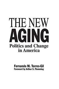 The New Aging : Politics and Change in America by Fernando M. Torres-Gil...