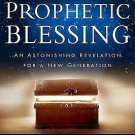 The Power of the Prophetic Blessing : An Astonishing Revelation for a New...