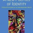 A New Politics of Identity : Political Principles for an Interdependent World...