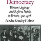 Feminism and Democracy : Women's Suffrage and Reform Politics in Britain,...