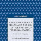 African-American Males and the U. S. Justice System of Marginalization : A...