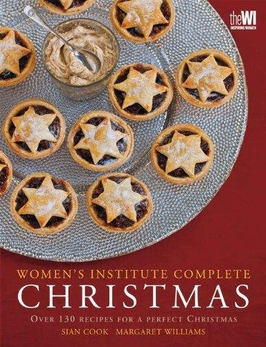 Women's Institute Complete Christmas : Over 130 Recipes for a Perfect...