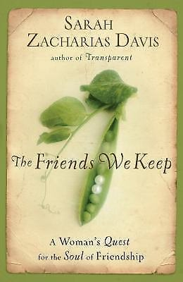 The Friends We Keep : A Woman's Quest for the Soul of Friendship by Sarah...