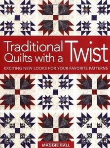 Traditional Quilts with a Twist : Exciting New Looks for Your Favorite...
