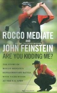Are You Kidding Me? : The Story of Rocco Mediate's Extraordinary Battle with...
