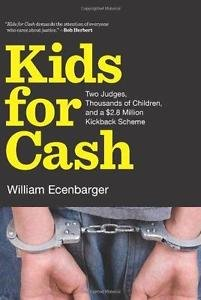 Kids for Cash : Two Judges, Thousands of Children, and a $2. 6 Million...