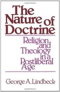 The Nature of Doctrine : Religion and Theology in a Postliberal Age by George...