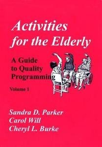 Activities Ser.: Activities for the Elderly Vol. 1 : A Guide to Quality...